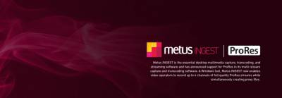 Metus INGEST adds Apple ProRes 422 support