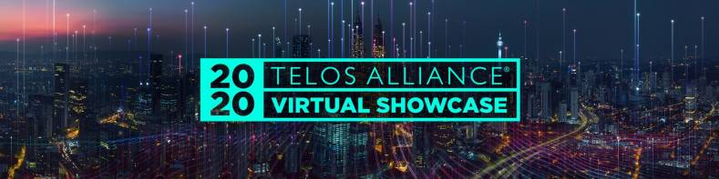 The new topic is part of Telos Alliance's on-going 2020 Virtual Showcase.